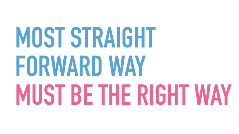 Slide text: Most straightforward way must be the right way.