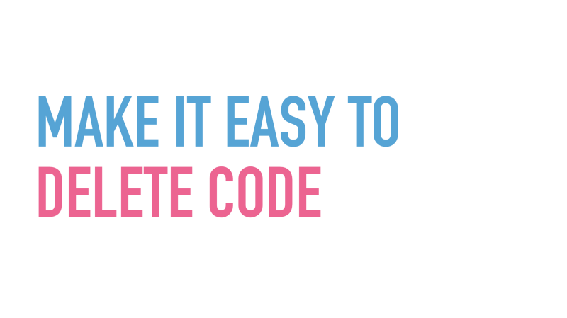 Slide text: Make it easy to delete code.