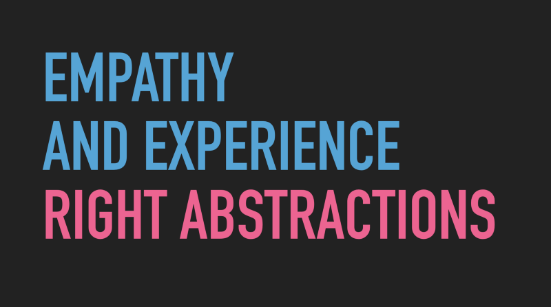 Slide text: Empathy and experience -> Right abstractions.